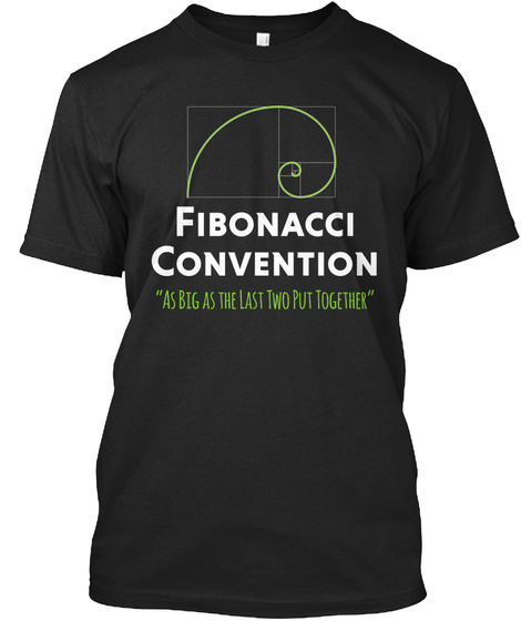 Fibonacci Convention As Big As The Last Two Put Together Black T-Shirt Front