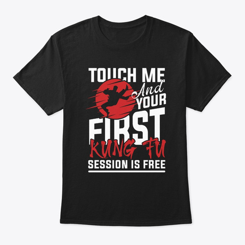 Touch Me And Your First Kung Fu Session  Black T-Shirt Front
