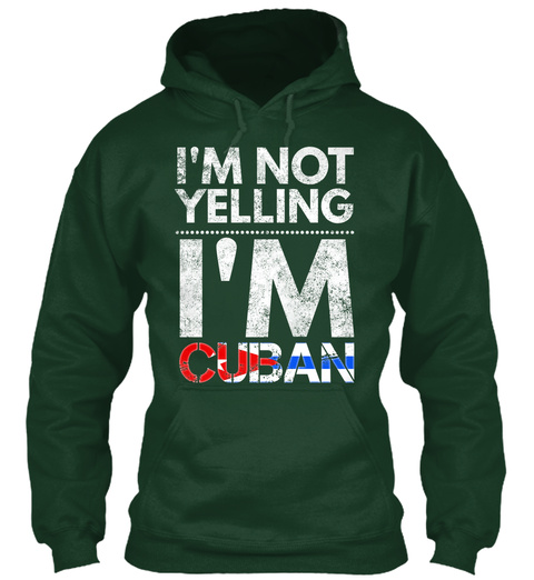 I'm Not Yelling I'm Cuban Forest Green T-Shirt Front