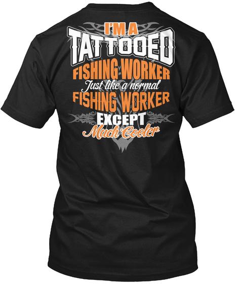 IM A TATTOOED FISHING WORKER SHIRTS Unisex Tshirt