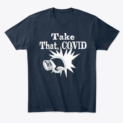 Take That, Covid New Navy T-Shirt Front