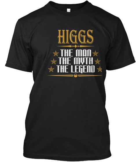 Higgs The Man The Myth The Legend Black T-Shirt Front