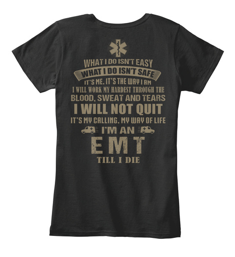 What I Do Isn't Easy What I Do Isn't Safe It's Me, It's The Way I Am I Will Work My Hardest Through The Blood, Sweat... Black T-Shirt Back