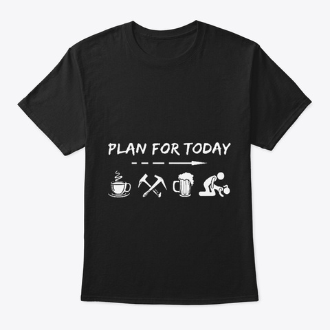 Roofer Plan For Today Black T-Shirt Front