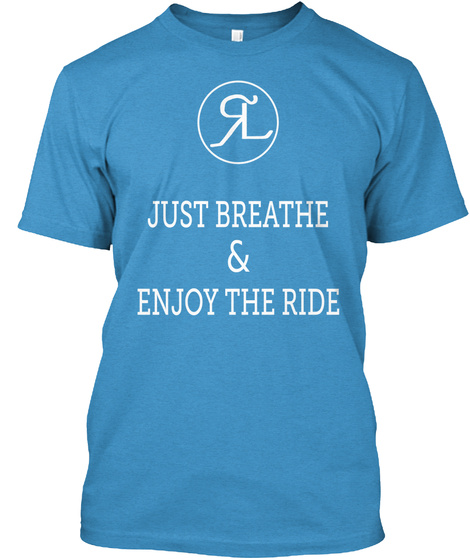 Just Breathe  Enjoy The Ride & Heathered Bright Turquoise  T-Shirt Front