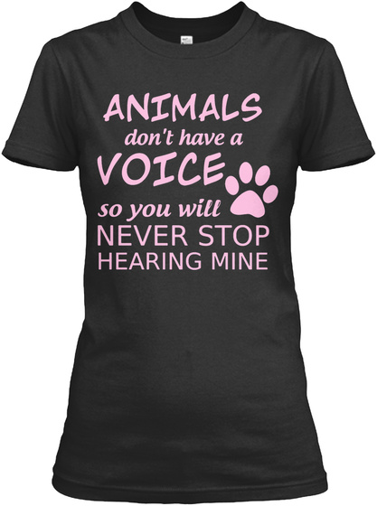 Animals Dont Have A Voice So You Will Never Stop Hearing Mine Black Women's T-Shirt Front
