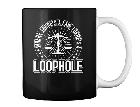 Where There's A Law There's A Loophole Black Mug Back