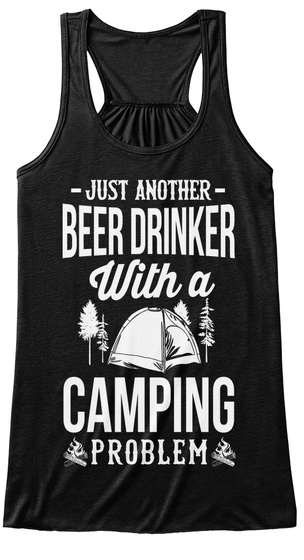Just Another Beer Drinker With A Camping Problem Black T-Shirt Front