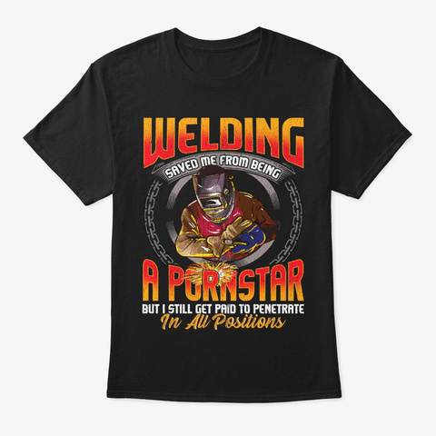 Welding Saved Me From Being Pornstar Black T-Shirt Front