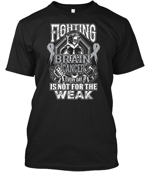Fighting Brain Cancer Everyday Is Not For The Weak Black T-Shirt Front