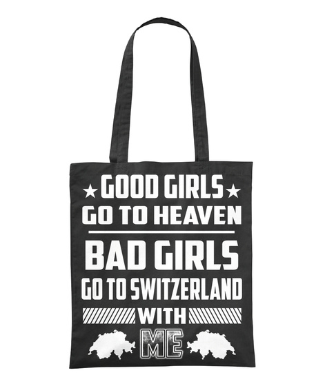 Good Girls Go To Heaven Bad Girls Go To Switzerland With Me Black T-Shirt Front