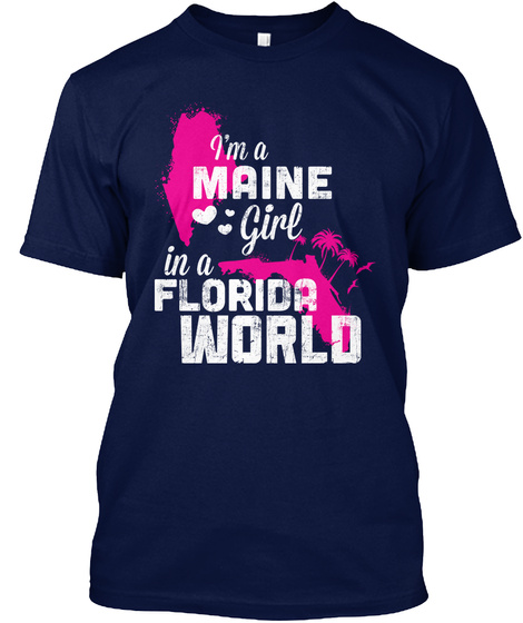 I'm A Maine Girl In A Florida World Navy T-Shirt Front