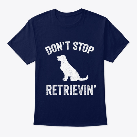 Dog Don't Stop Retrievin' Navy T-Shirt Front