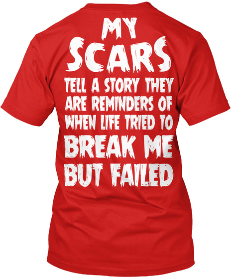 My Scars Tell A Story They Are Reminders