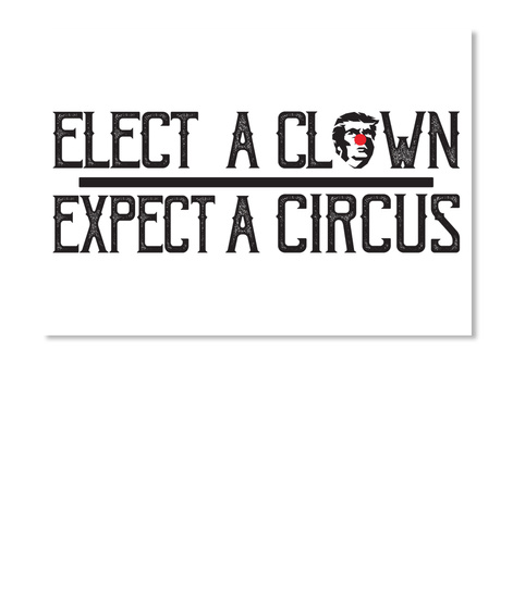 Elect A Clown Expect A Circus White T-Shirt Front