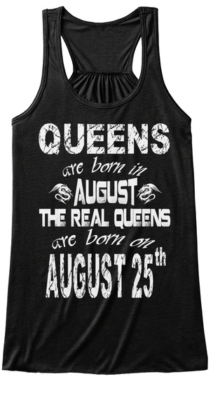 Queens Are Born In August The Real Queens Are Born On August 25th Black T-Shirt Front
