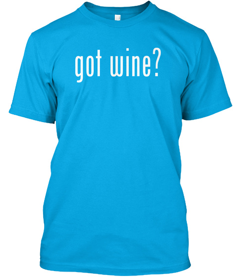 Got Wine? Turquoise T-Shirt Front