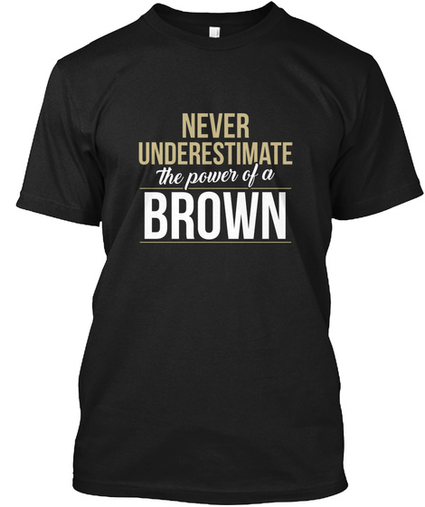 Never Underestimate The Power Of A Brown Black T-Shirt Front
