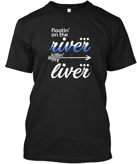 Alcohol Funny Floating On The River Tee Black T-Shirt Front
