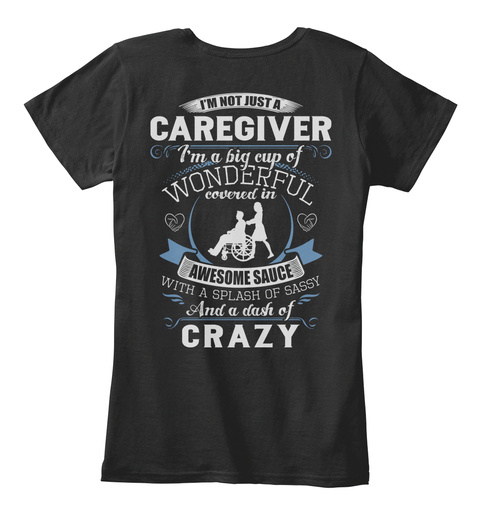 Caregiver I'm Not Just A Caregiver I'm A Big Cup Of Wonderful Coverd In Awesome Sauce With A Splash Of Sassy And A... Black T-Shirt Back