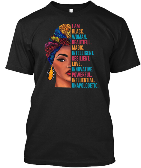 I Am Black. Woman. Beautiful. Magic. Intelligent. Resilient. Love. Innovative. Powerful. Influential. Unapologetic Black T-Shirt Front