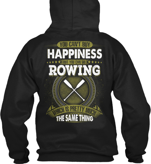 You Can't Buy Happiness But You Can Go Rowing Which Is Pretty Much The Same Thing Black T-Shirt Back