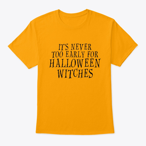 It's Never Too Early For Halloween Gold T-Shirt Front