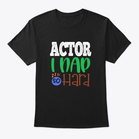 [Theatre] Actor   I Nap So Hard Black T-Shirt Front