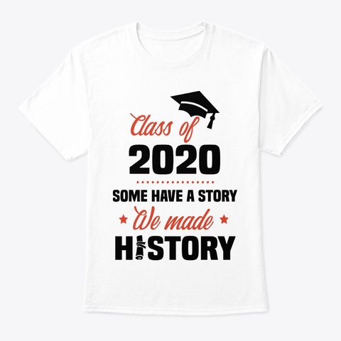 Some Have A Story We Made History Senior White T-Shirt Front