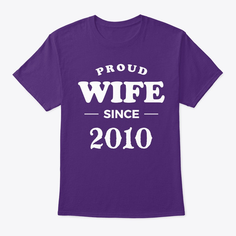 Proud Wife Since 2010 Anniversary Shirts Purple T-Shirt Front