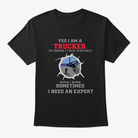 Yes I Am A Trucker Expert Work Black T-Shirt Front