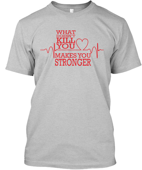 What Doesn't Kill You Makes You Stronger Light Heather Grey  T-Shirt Front