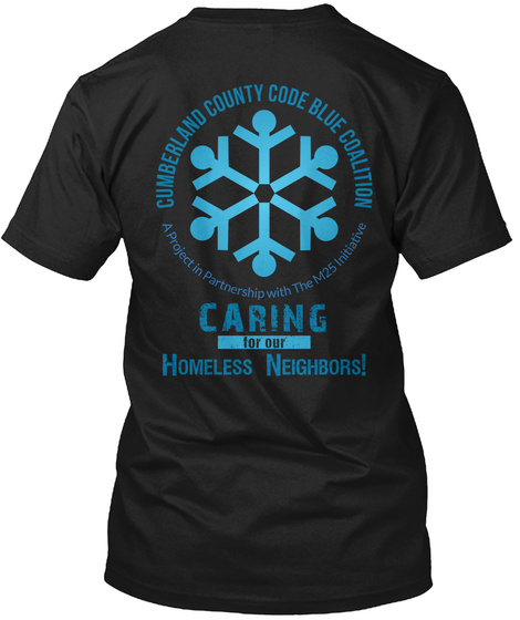 Cumberland County Code Blue Coalition A Project In Partnership With The M25 Initiative Caring For Out Homeless Neighbors Black T-Shirt Back