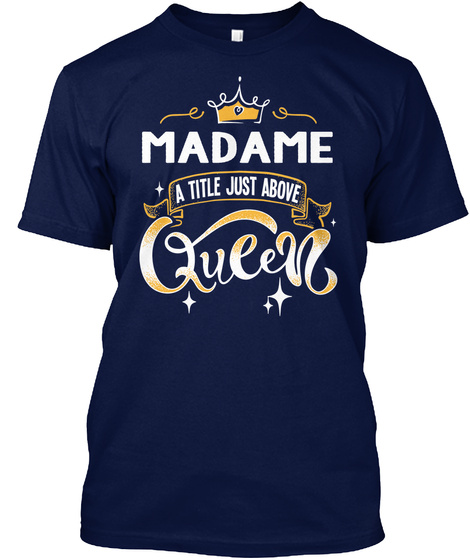 Madame A Title Just Above Queen   Mother's Day Gift For Mom Grandma Navy T-Shirt Front