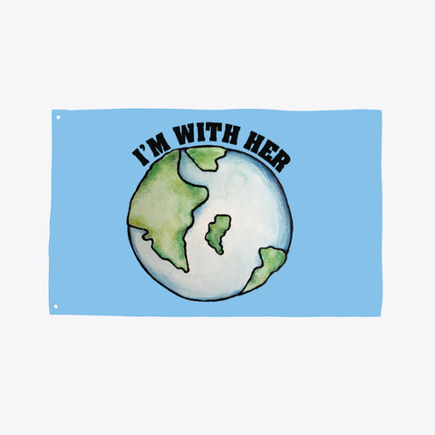 I'm With Her Earth Day Light Blue T-Shirt Front