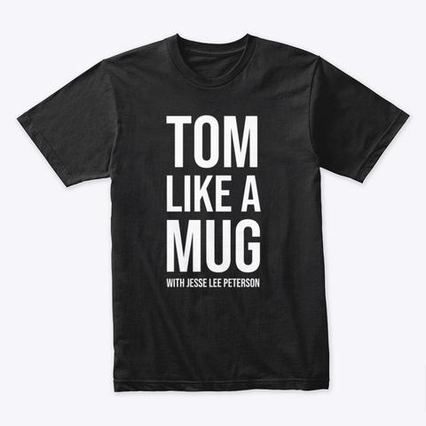 Tom Like A Mug W/ Jlp (White Ink) Black T-Shirt Front