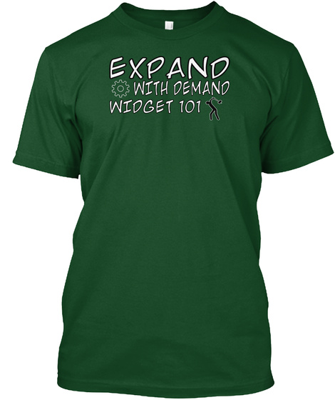 Expand With Demand Widget 101 Deep Forest T-Shirt Front