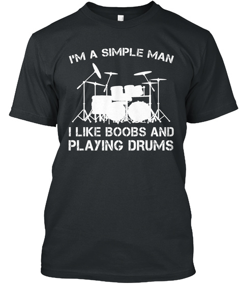 Im A Simple Man I Like Boobs And Playing Drums Black T-Shirt Front