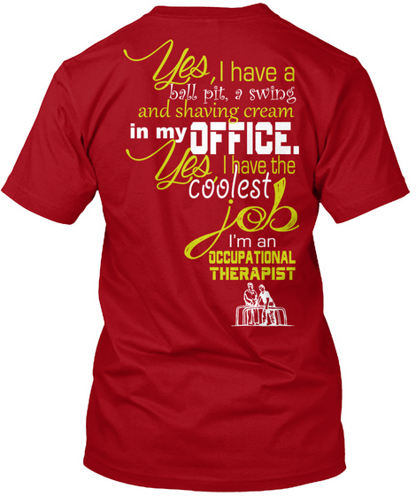 Yes, I Have A Ball Pit, A Swing And Shaving Cream In My Office.  Yes, I Have The Coolest Job I'm An Occupational... Deep Red T-Shirt Back