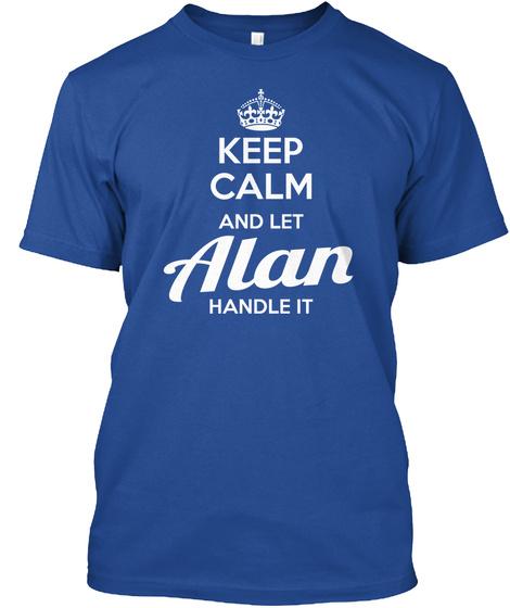 Keep Calm And Let Alan Handle It  Deep Royal T-Shirt Front