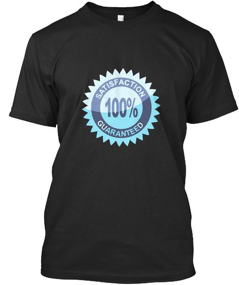 Satisfaction 100% Guaranteed  Black T-Shirt Front