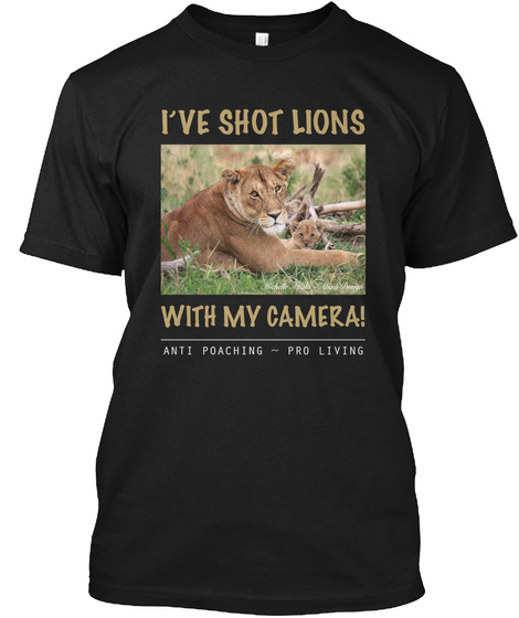 I've Shot Lions ~ With My Camera Black T-Shirt Front