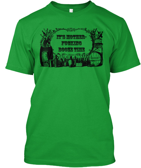 Its Mother Fucking Booze Time Kelly Green T-Shirt Front