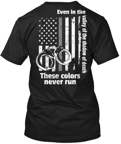 Even In The Valley Of The Shadow Of Death These Colors Never Run Black T-Shirt Back