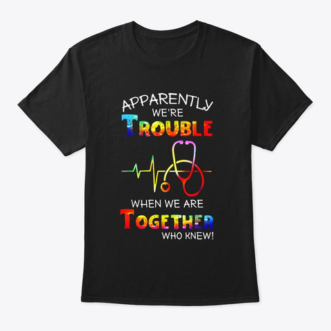 Apparently Were Trouble When We Are Black T-Shirt Front