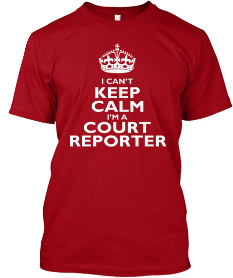I Can't Keep Calm I'm A Court Reporter Deep Red T-Shirt Front