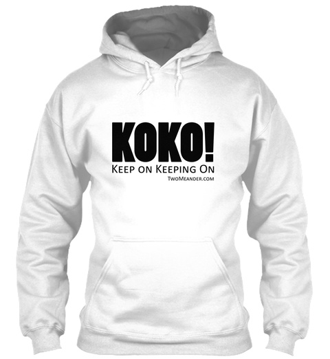 Koko! Keep On Keeping On Twomeander.Com White Sweatshirt Front