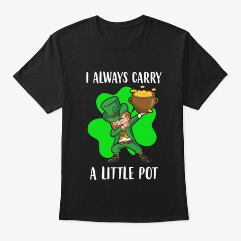 Dab I Always Carry A Little Pot Black T-Shirt Front