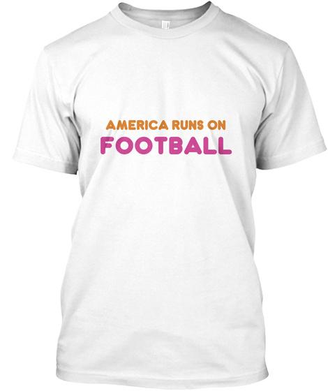 America Runs On Football White T-Shirt Front