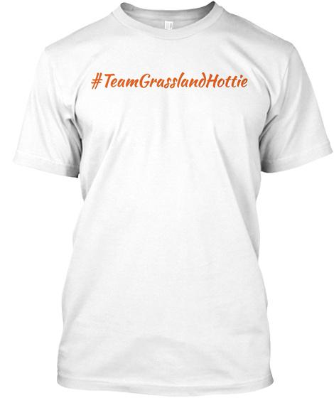#Teamgrasslandhottie White T-Shirt Front
